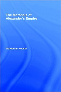 Marshals Of Alexander's Empire, The