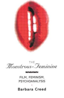 The Monstrous-Feminine: Film, Feminism, Psychoanalysis