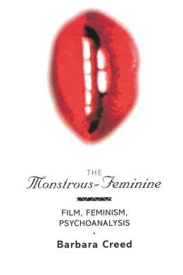 The Monstrous-Feminine: Film, Feminism, Psychoanalysis
