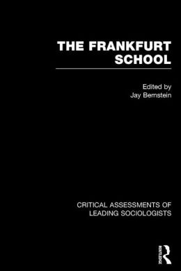 The Frankfurt School: Critical Assessments