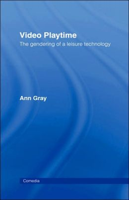 Video Playtime: The Gendering of a Leisure Technology