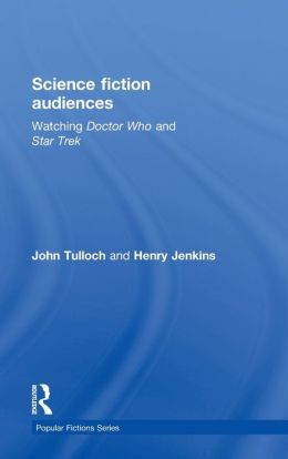 Science Fiction Audiences: Watching Doctor Who and Star Trek