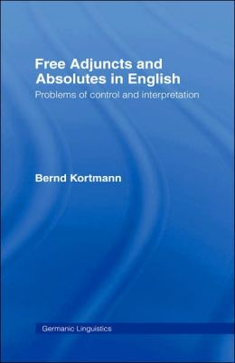 Free Adjuncts and Absolutes in English: Problems of Control and Interpretation