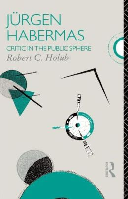 Jurgen Habermas: Critic in the Public Sphere