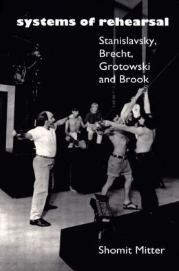 Systems of Rehearsal: Stanislavsky, Brecht, Grotowski and Peter Brook