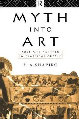 Myth into Art: The Poet and Painter in Classical Greece