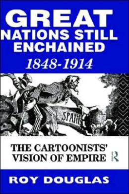 Great Nations Still Enchained: The Cartoonists' Vision of Empire 1848-1914