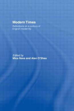 Modern Times: Reflections on a Century of English Modernity