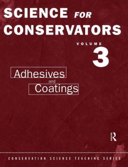 The Science for Conservators Series: Adhesives and Coatings