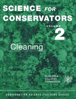 Science for Conservators Series, Volume 2: Cleaning (Conservation Science Teaching Series)