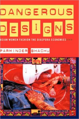 Dangerous Designs: Asian Women Fashion the Diaspora Economies
