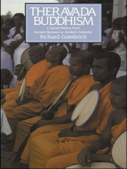 Theravada Buddhism: Social History from Ancient Benares to Modern Colombo