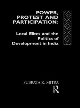 Power, Protest and Participation: Local Elites and Development in India