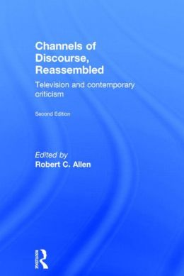 Channels of Discourse Reassembled: Television and Contemporary Criticism