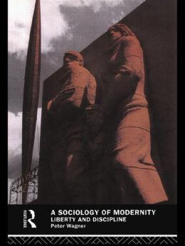 A Sociology of Modernity: Liberty and Discipline