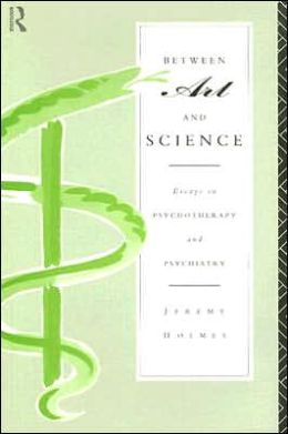 Between Art and Science: Essays in Psychotherapy and Psychiatry