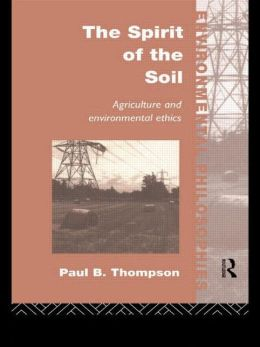 The Spirit of the Soil: Agriculture and Environmental Ethics