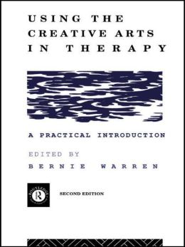 Using the Creative Arts in Therapy: A Practical Introduction