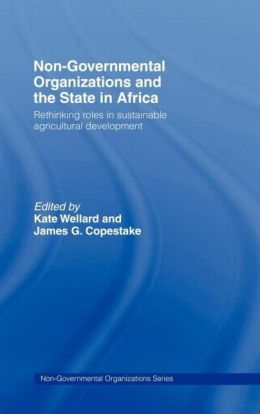 Non-Governmental Organizations and the State in Africa: Rethinking Roles in Sustainable Agricultural Development