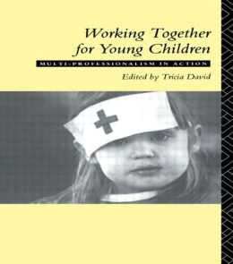 Working Together For Young Children: Multi-professionalism in action