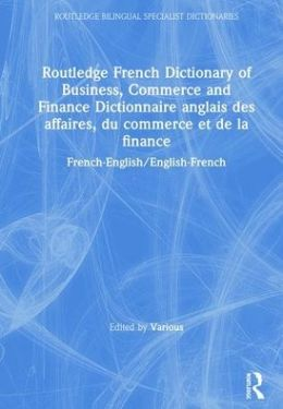 French Dictionary of Business, Commerce and Finance (Dictionnaire Anglais des Affaires, du Commerce et de la Finance)