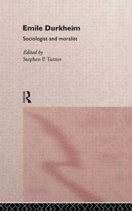 Emile Durkheim: Sociologist and Moralist