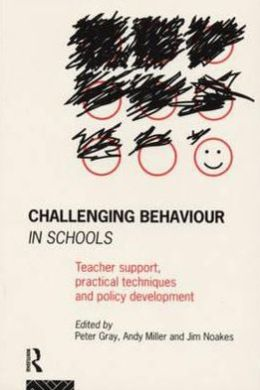 Challenging Behaviour in Schools: Teacher Support, Practical Techniques, and Policy Development