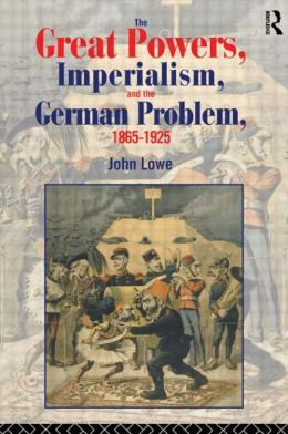 The Great Powers, Imperialism and the German Problem 1865-1925