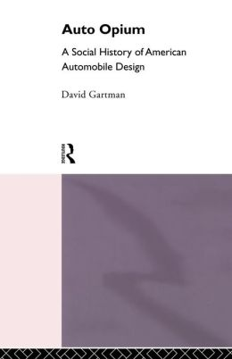 Auto Opium: A Social History of American Automobile Design