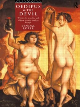 Oedipus and the Devil: Witchcraft, Sexuality, and Religion in Early Modern Europe