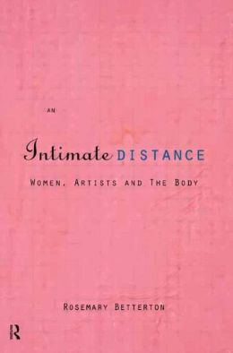 An Intimate Distance: Women, Artists, and the Body