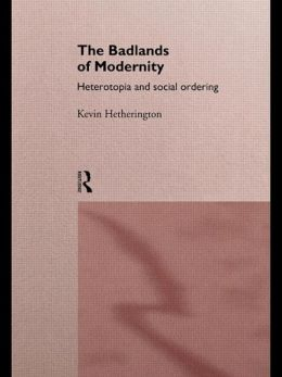 The Badlands of Modernity: Heterotopia and Social Ordering