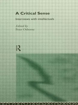 A Critical Sense: Interviews with Intellectuals