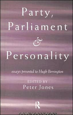 Party, Parliament and Personality: Essays Presented to Hugh Berrington