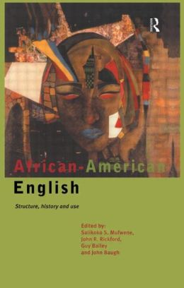 African-American English : Structure, History and Use
