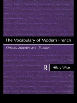 The Vocabulary of Modern French: Origins, Structure and Function