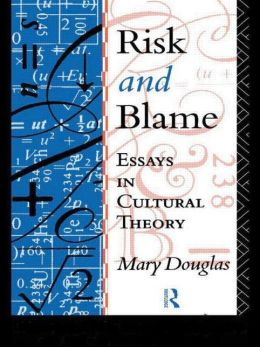 Risk and Blame: Essays in Cultural Theory