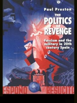 The Politics of Revenge: Fascism and the Military in 20th Spain