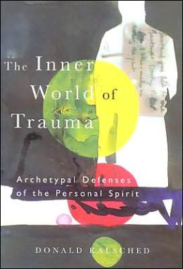 Inner World of Trauma: Archetypal Defenses of the Personal Spirit