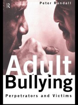 Adult Bullying: Perpetrators and Victims