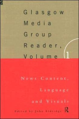Glasgow Media Group Reader, Volume 1: News Content, Language and Visuals
