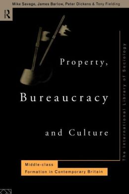 Property, Bureaucracy and Culture: Middle Class Formation in Contemporary Britain