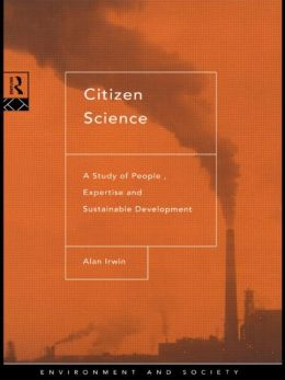 Citizen Science: A Study of People, Expertise, and Sustainable Development