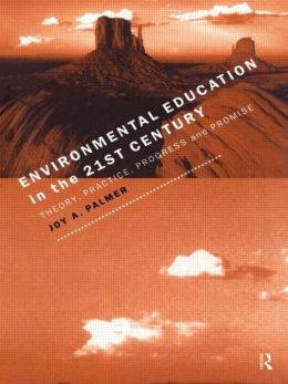 Environmental Education in the 21st Century: Theory, Practice, Progress and Promise