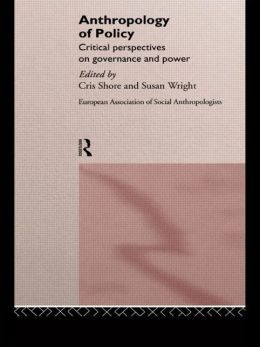 Anthropology of Policy: Perspectives on Governance and Power