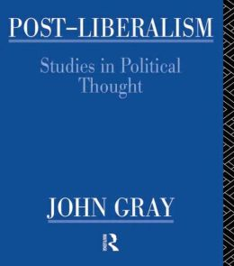 Post-Liberalism: Studies in Political Thought