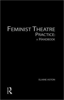 Feminist Theatre Practice: A Handbook