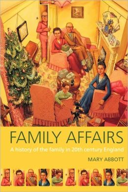 Family Affairs: A History of the Family in Twentieth-Century England