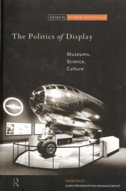 The Politics of Display: Museums, Science and Culture