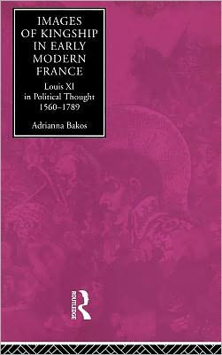 Images Of Kingship In Early Modern France